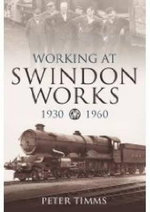 Working for Swindon Works 1930-1960 - Peter Timms