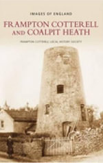 Frampton Cotterell and Coalpit Heath : A History You Can See - Frampton Cotterall Local History