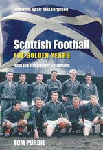 Scottish Football: The Golden Years : From the Jim Rodger Collection - Tom Purdie