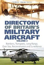 Directory of Britain's Military Aircraft : Volume 2 : Bombers, Over-sea Reconnaissance, Transports, Tankers and Long-range Surveillance - Terry Hancock