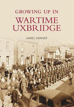 Growing Up in Wartime Uxbridge - Stephen Skinner