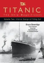 Titanic: Interior Design and Fitting Out v. 2 : The Ship Magnificent - Bruce Beveridge