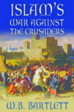 Islam's War Against the Crusaders : TEMPUS - W. B. Bartlett