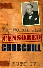 The Woman Who Censored Churchill - Ruth Ive