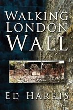 Walking London Wall - Ed Harris