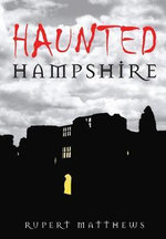 Haunted Hampshire : Haunted - Rupert Matthews
