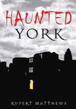 Haunted York - Rupert Matthews