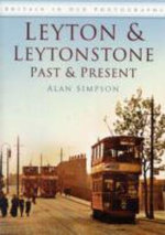 Leyton and Leytonstone : Past and Present - Alan Simpson