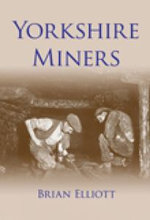 Yorkshire Miners : Britain in Old Photographs - Brian A. Elliott