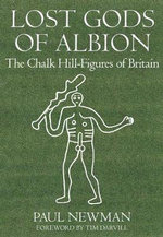 Lost Gods of Albion : The Chalk Hill Figures of Britain - Paul Newman