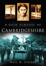 A Grim Almanac of Cambridgeshire : History Press Ser. - Neil R. Storey