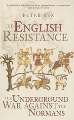 The English Resistance : The Underground War Against the Normans - Peter Rex