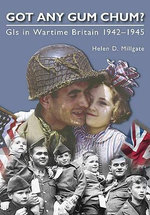 Got Any Gum Chum : The Gis In World War 1942-1945 - Helen D. Milligate