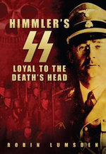 Himmler's SS : Loyal To The Death's Head - Robin Lumsden