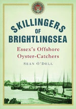 Skillingers of Brightlingsea : Essex's Offshore Oyster-Catchers - Sean O'Dell