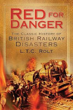 Red for Danger : The Classic History of British Railways - L. T. C. Rolt