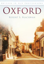 Oxford : Britain in Old Photographs - Robert S. Blackham