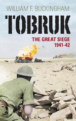 Tobruk : The Great Siege 1941-1942 - William F. Buckingham