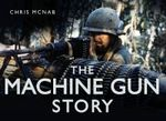 The Machine Gun Story : Story (History Press) - Chris McNab