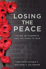 Losing The Peace : Failed Settlements and The Road To War - Matthew S. Seligmann