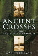 Ancient Crosses of the Three Choirs Counties - Marion Freeman