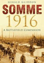 Somme 1916 : A Battlefield Companion - Gerald Gliddon