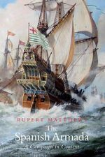 The Spanish Armada  : A Campaign in Context - Rupert Matthews