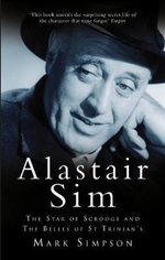 Alastair Sim : The Star of Scrooge and the Belles of St Trinian's - Mark Simpson