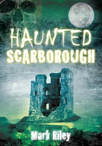 Haunted Scarborough - Mark Riley