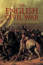 The English Civil War : A Historical Companion - Martyn Bennet