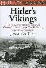 Hitler's Vikings: The History of the Scandinavian Waffen-SS : The Legions, the SS Wiking and the SS Nordland - Jonathan Trigg
