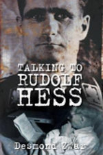 Talking to Rudolf Hess : HISTORY PRESS - Desmond Zwar