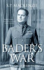 Bader's War : 'Have a Go at Everything' - S. P. Mackenzie