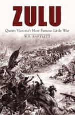 Zulu : Queen Victoria's Most Famous Little War - W. B. Bartlett