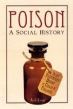Poison : A Social History - Joel Levy