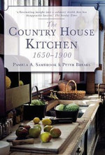 The Country House Kitchen 1650-1900 - Pamela A. Sambrook
