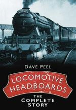 Locomotive Headboards : The Complete Story - Dave Peel