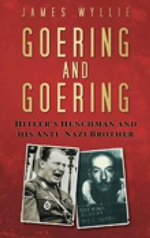 Goering and Goering : Hitler's Henchman and His Anti-Nazi Brother - James Wyllie