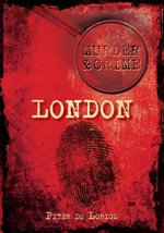 Murder and Crime in London : HISTORY PRESS - Peter de Loriol