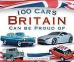 100 Cars Britain Can be Proud of : HISTORY PRESS - Giles Chapman
