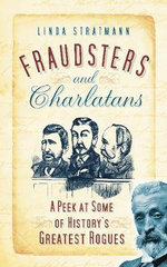 Fraudsters and Charlatans : A Peek at Some of History's Greatest Rogues - Linda Stratmann