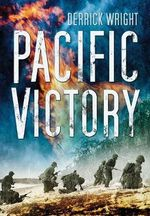 Pacific Victory : Tarawa to Okinawa 1943 - 1945 - Derrick Wright