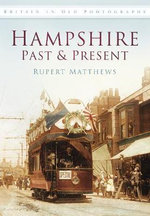Hampshire Past & Present : Britain in Old Photographs (History Press) - Rupert Matthews
