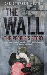 The Wall : The People's Story - Christopher Hilton