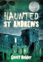 Haunted St Andrews - Geoff Holder