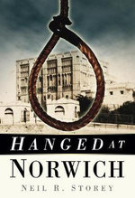 Hanged at Norwich - Neil R. Storey