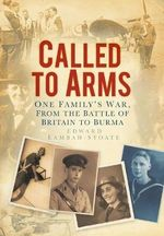 Called to Arms : One Family's War, from the Battle of Britain to Burma - Edward Lambah-Stoate