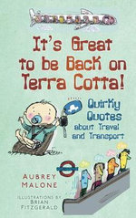 It's Great to be Back on Terra Cotta : Quirky Quotes About Travel and Transport - Aubrey Malone