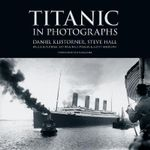 Titanic in Photographs : Titanic Collection - Steve Hall