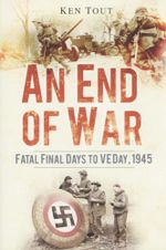 An End of War : Fatal Final Days to VE Day 1945 - Ken Tout
